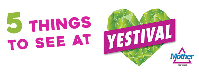 Five things to see at YESTIVAL 2016 with mother triangle logo and a green heart
