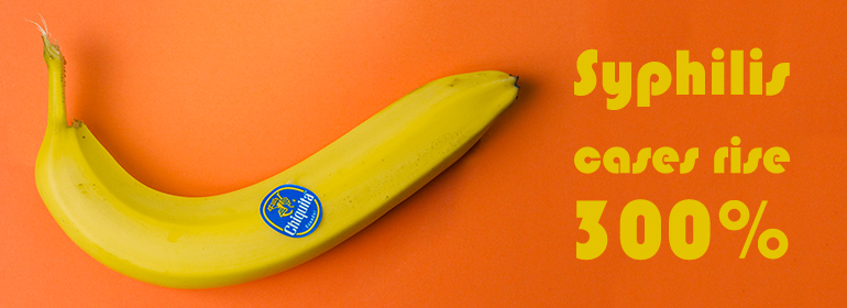 Syphilis cases rise by 300% written to the right of a curved banana