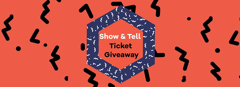 Show & Tell ticket giveaway inside a hexagon with an orange background and wiggly black lines