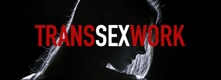 Trans Sex Work written over the silhouette of a trans sex worker