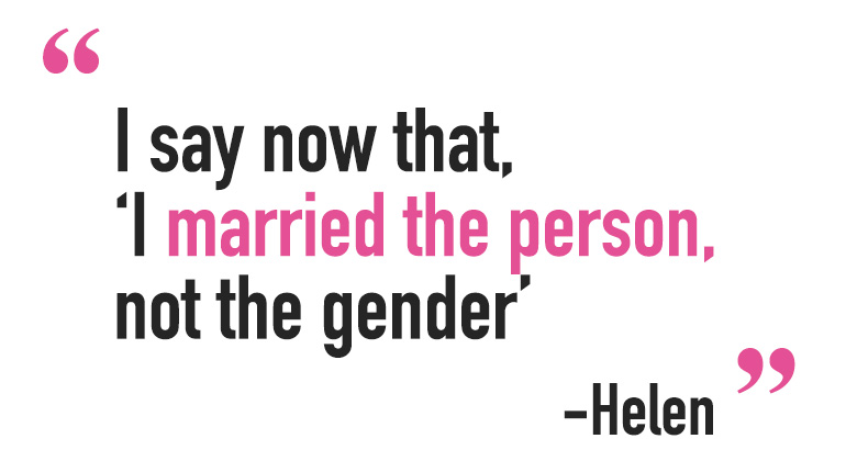 "Helen, the wife of Philippa Ryder, her quote saying 'I say now that ""I married the person not the gender'""."